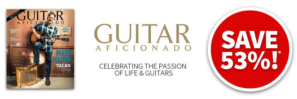 Guitar Aficianado - Save 53% on print subscriptions!
